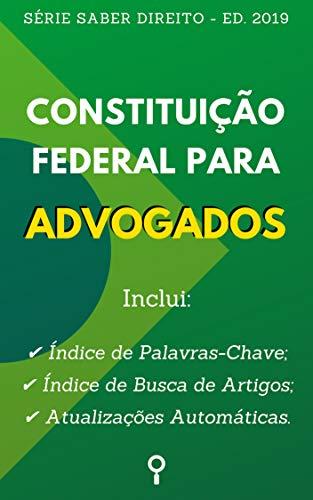 Constituição Federal Brasileira para Advogados: Com Busca por Artigos no Sumário e Atualizações Automáticas. (Saber Direito - Ed. 2019)