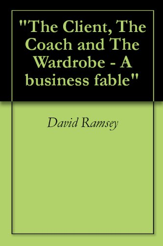 The Client, The Coach and The Wardrobe - A business fable (English Edition)