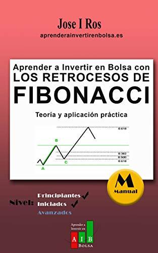Aprender a Invertir en Bolsa con Los Retrocesos de Fibonacci: Teoría y aplicación práctica (Spanish Edition)