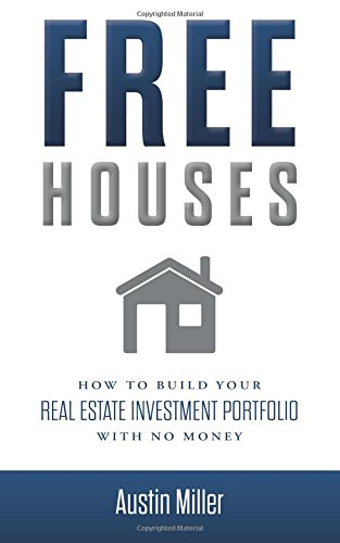 Real Estate Investing Books! - Free Houses: How To Build Your Real Estate Investment Portfolio With No Money