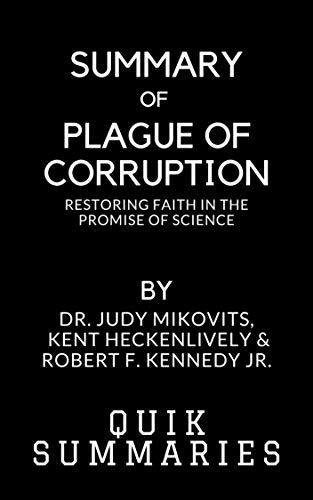 Summary of Plague of Corruption: Restoring Faith in the Promise of Science By Dr. Judy Mikovits and