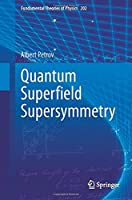 Quantum Superfield Supersymmetry (Fundamental Theories of Physics, 202)