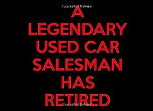 A Legendary Used Car Salesman Has Retired: Used Car Salesman Retirement Guest Book   Keepsake Message Log   Workplace Memories   Retired Used Car Salesman
