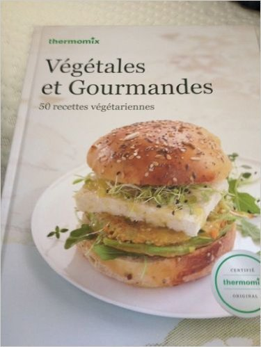 Livre Thermomix Vegetales Et Gourmandes Vorwerk Edition Tm5