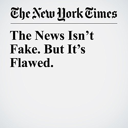 The News Isn't Fake. But It's Flawed. copertina