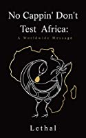 No Cappin' Don't Test Africa: A Worldwide Message
