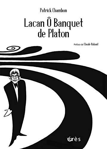 Lacan ô banquet de Platon
