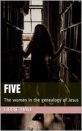 Five: The women in the genealogy of Jesus (English Edition)