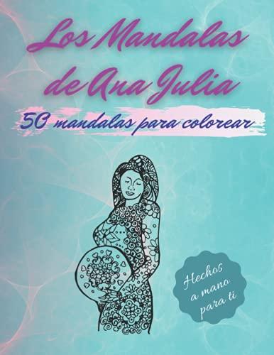 Los Mandalas de Ana Julia. 50 mandalas hechos a mano para colorear.