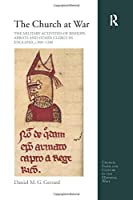 The Church at War: The Military Activities of Bishops, Abbots and Other Clergy in England, c. 900-1200 (Church, Faith and Culture in the Medieval West)