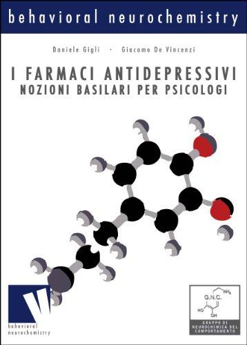 I farmaci antidepressivi, nozioni basilari per psicologi (Behavioral Neurochemistry Vol. 4)