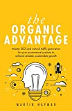 The Organic Advantage: Master SEO and natural traffic generation for your ecommerce business to achieve reliable, sustainable growth