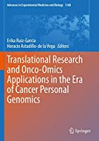 Translational Research and Onco-Omics Applications in the Era of Cancer Personal Genomics (Advances in Experimental Medicine and Biology, 1168)