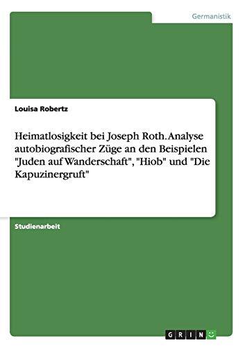 Heimatlosigkeit bei Joseph Roth. Analyse autobiografischer Züge an den Beispielen