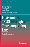 Envisioning TESOL through a Translanguaging Lens: Global Perspectives (Educational Linguistics, 45)