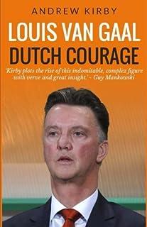 Louis van Gaal: Dutch Courage