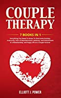 Couple Therapy: 7 Books in 1: Everything You Need To Know To Overcome Anxiety, Insecurity, Fear of Abandonment, Jealousy, and Attachment in a Relationship, and Enjoy Life as a Couple Forever