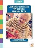 Alzheimer autrement - 100 activités pour plus de vie ! La méthode Montessori au service des personnes âgées