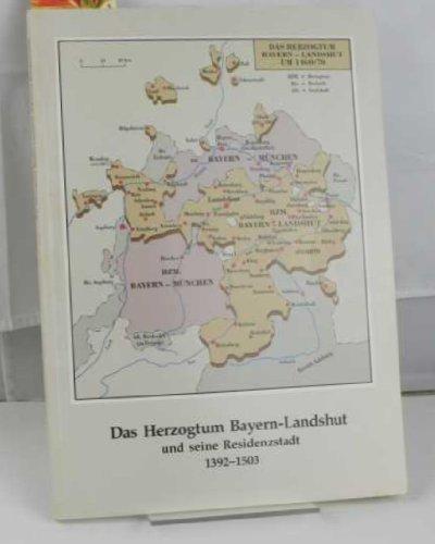 Das Herzogtum Bayern-Landshut und seine Residenzstadt 1392-1503