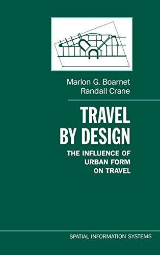 Travel by Design: The Influence of Urban Form on Travel (Spatial Information Systems)