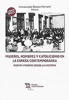 Mujeres, hombres y catolicismo en la España contemporánea : nuevas visiones desde la Historia