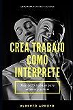 Crea trabajo como intérprete, libro para actrices y actores: Más de 25 trabajos para actrices y actores