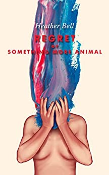 Regret or Something More Animal by [Heather Bell]