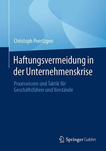 Haftungsvermeidung in der Unternehmenskrise: Praxiswissen und Taktik für Geschäftsführer und Vorstände