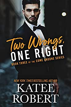 Two Wrongs, One Right (Come Undone Book 3) by [Katee Robert]