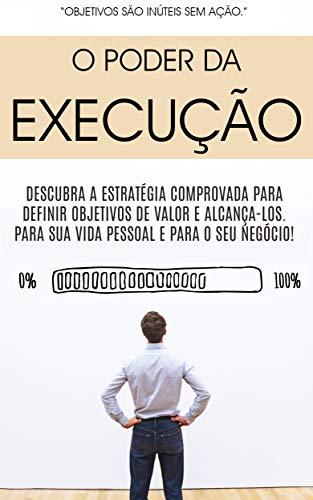 O PODER DA AÇÃO: Descubra a estratégia comprovada para definir objectivos e alcança-los usando o poder da ação e da execução