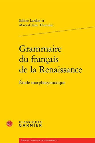 Grammaire du français de la Renaissance : Etude morphosyntaxique