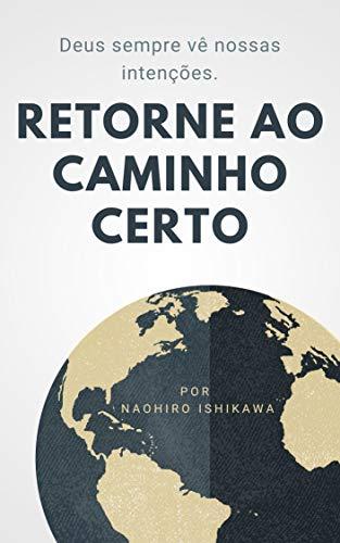 Retorne ao caminho certo: Deus sempre vê nossas intenções. (Portuguese Edition)