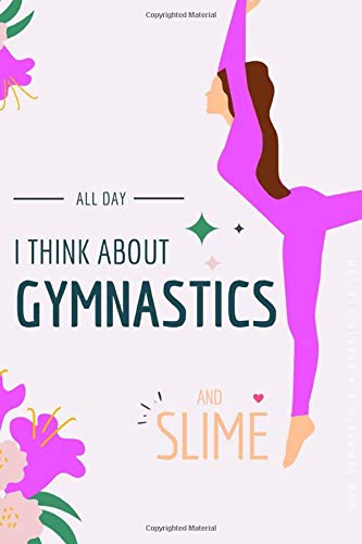 All Day I Think About Gymnastics And Slime: Gymnastics Composition Book | Gymnastics Notebook Lined Journal For Girls and Women | Gymnast Gifts for ... Book For Gymnast To Write In, 110 Pages.
