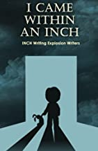 I Came Within An Inch...: The Michigan Home School INCH Conference: Writing Explosion (Volume 1)