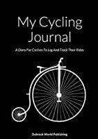 My Cycling Journal: A Diary For Cyclists To Log And Track Their Rides