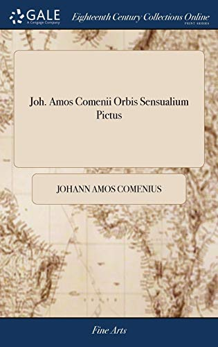 Joh. Amos Comenii Orbis Sensualium Pictus: Joh. Amos Comenius's Visible World: or, a Nomenclature, and Pictures, of all the Chief Things That are in ... The Twelfth Edition, Corrected and Enlarged