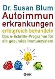Autoimmunerkrankungen erfolgreich behandeln: Das 4-Schritte-Programm für ein gesundes Immunsystem: Das 4-Schritte-Programm fr ein gesundes Immunsystem
