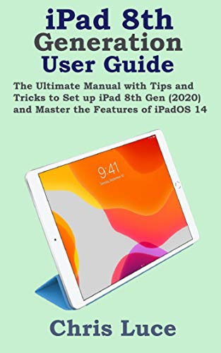 iPad 8th Generation User Guide: The Ultimate Manual with Tips and Tricks to Set up iPad 8th Gen (2020) and Master the Features of iPadOS 14 (English Edition)
