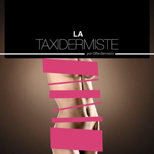 Couverture de La Taxidermiste - Histoires Erotiques pour Elle