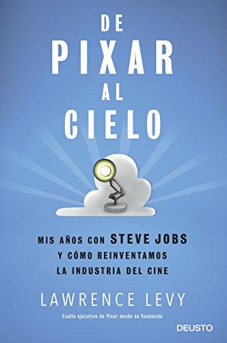 De Pixar al cielo: Mis años con Steve Jobs y cómo reinventamos la industria del cine