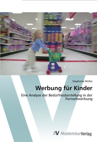 Werbung für Kinder: Eine Analyse der Bedürfnisdarstellung in der Fernsehwerbung by Stephanie Müller (2012-04-18)
