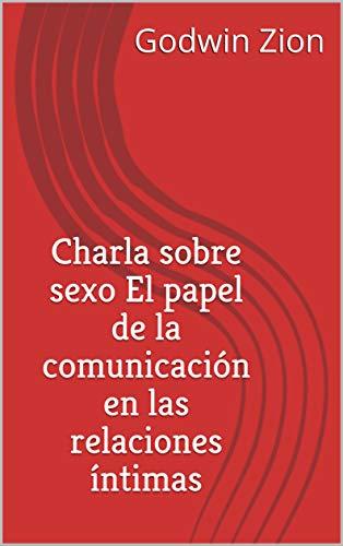 Charla sobre sexo  El papel de la comunicación en las relaciones íntimas (English Edition)