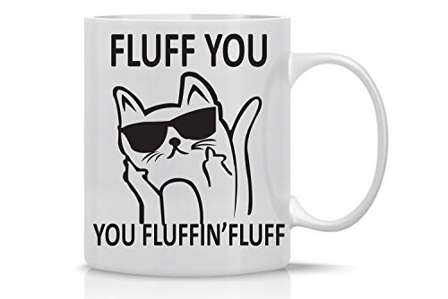 Fluff You, You Fluffin Fluff - 11oz Ceramic Coffee Mug - Funny Cup For Crazy Cat Ladies - Grumpy Cat Lover Gifts - Cute Unique Cat Mom Gifts For Birthdays, Holidays And Mother's Day - By CBT Mugs