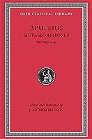 Metamorphoses (The Golden Ass), Volume I: Books 1-6 (Loeb Classical Library)