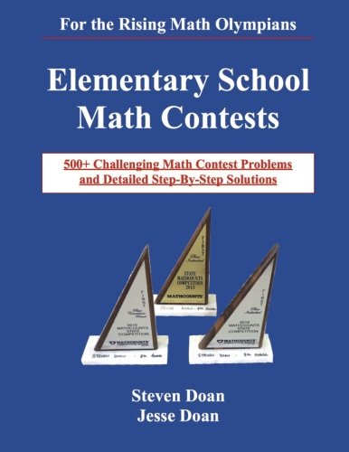 Elementary School Math Contests: 500+ Challenging Math Contest Problems and Detailed Step-By-Step Solutions