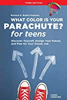 What Color Is Your Parachute? for Teens, Third Edition: Discover Yourself, Design Your Future, and Plan for Your Dream Job (What Color Is Your Parachute for Teens)