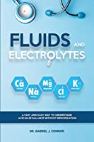 Fluids and Electrolytes: A Fast and Easy Way to Understand Acid-Base Balance without Memorization