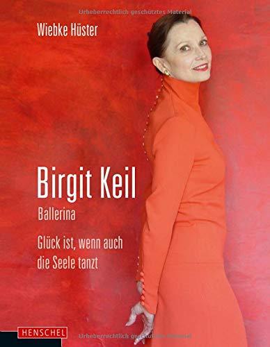 Birgit Keil. Ballerina: Glück ist, wenn auch die Seele tanzt