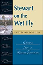 Stewart on the Wet Fly: Lessons from a Master Technician (Fly Fishing Classics)
