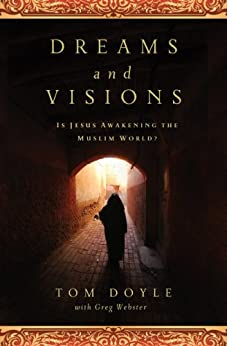 DREAMS AND VISIONS: Is Jesus Awakening the Muslim World? by [Tom Doyle, Greg Webster]
